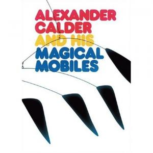 ALEXANDER CALDER AND HIS MAGICAL MOBILES | アレクサンダー・カルダー